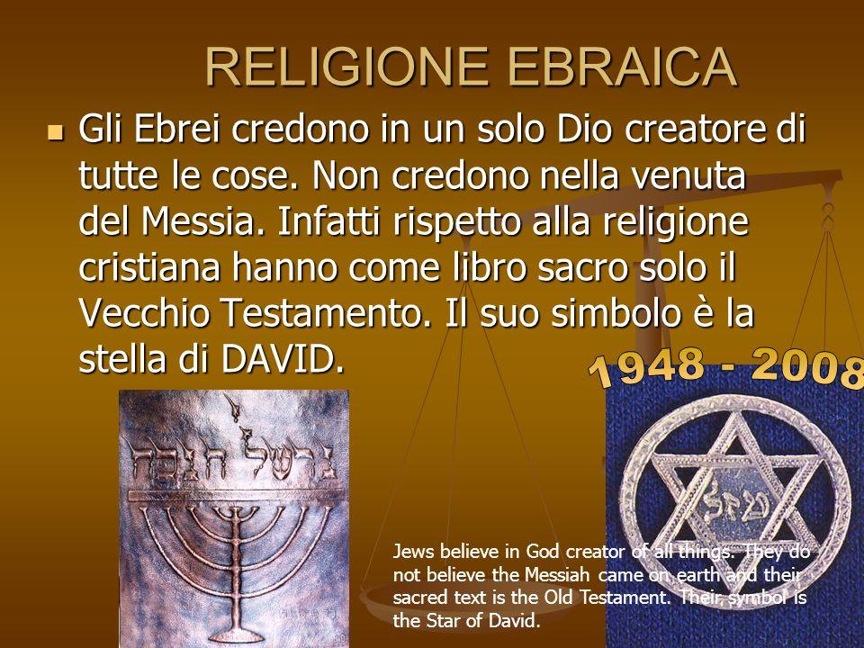 RELIGIONE EBRAICA RELIGIONE EBRAICA Gli Ebrei credono in un solo Dio creatore di tutte le cose. Non credono nella venuta del Messia. Infatti rispetto