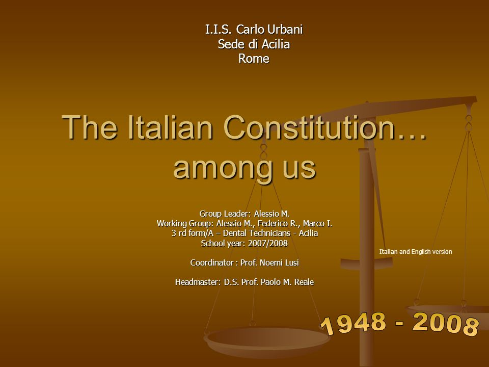 The Italian Constitution… among us Group Leader: Alessio M.