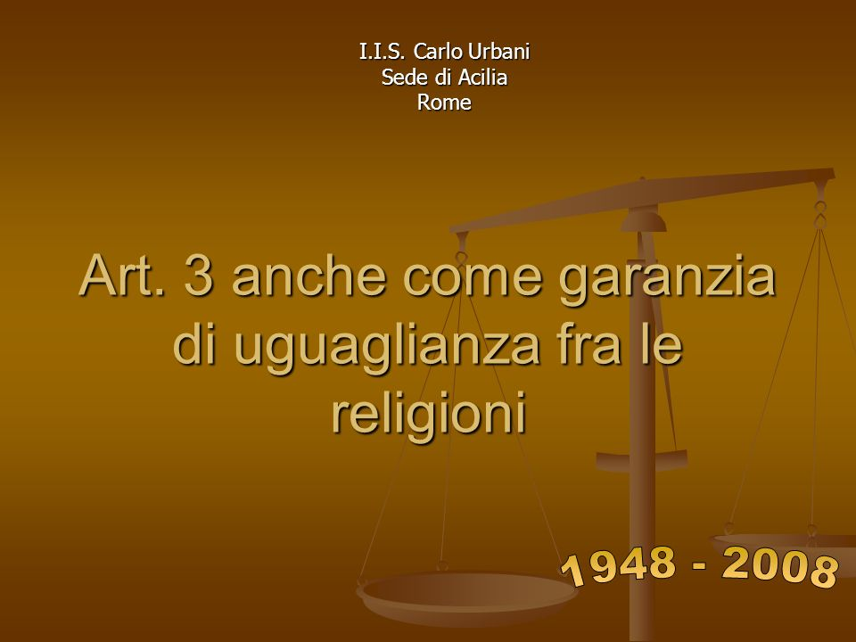 ù Art. 3 anche come garanzia di uguaglianza fra le religioni I.I.S. Carlo Urbani Sede di Acilia Rome