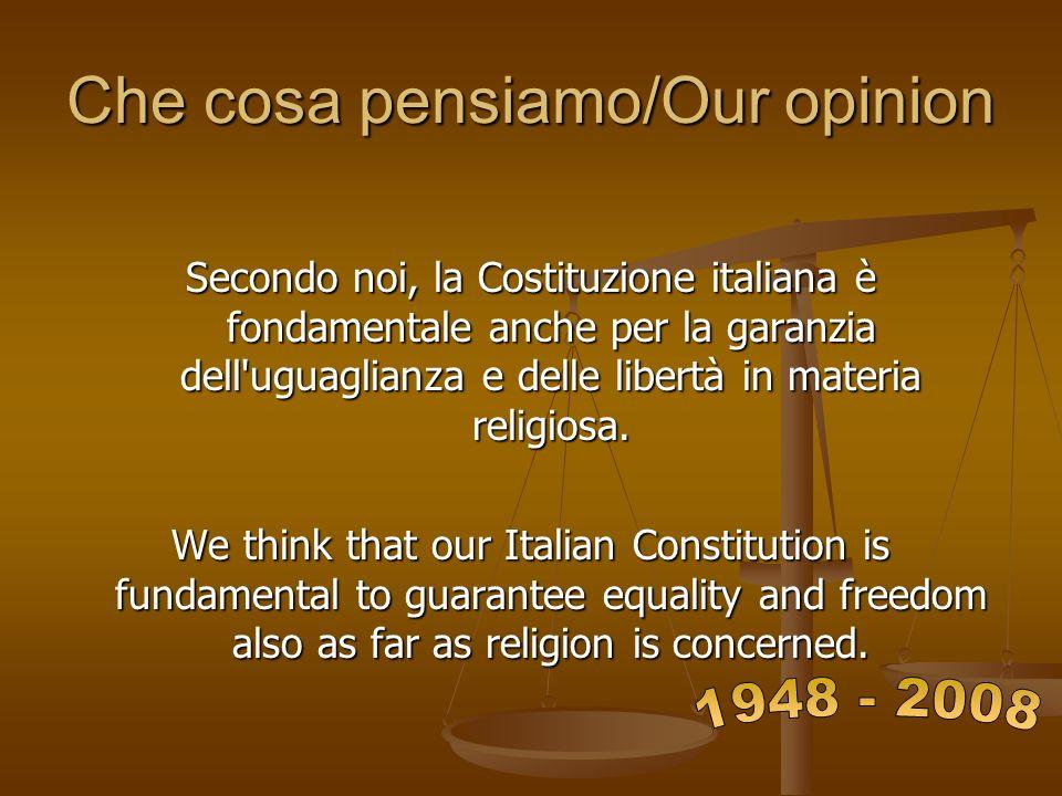 Che cosa pensiamo/Our opinion Secondo noi, la Costituzione italiana è fondamentale anche per la garanzia dell'uguaglianza e delle libertà in materia r