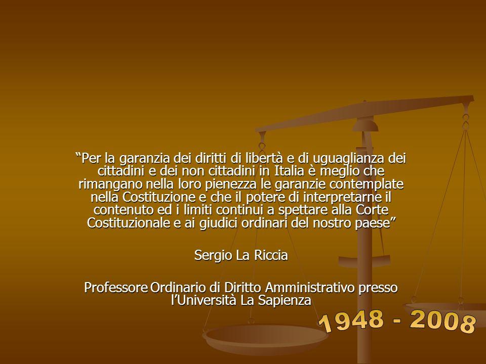 Per la garanzia dei diritti di libertà e di uguaglianza dei cittadini e dei non cittadini in Italia è meglio che rimangano nella loro pienezza le garanzie contemplate nella Costituzione e che il potere di interpretarne il contenuto ed i limiti continui a spettare alla Corte Costituzionale e ai giudici ordinari del nostro paese Sergio La Riccia Professore Ordinario di Diritto Amministrativo presso lUniversità La Sapienza