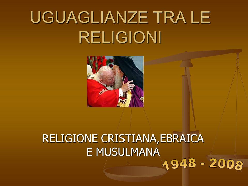 UGUAGLIANZE TRA LE RELIGIONI RELIGIONE CRISTIANA,EBRAICA E MUSULMANA