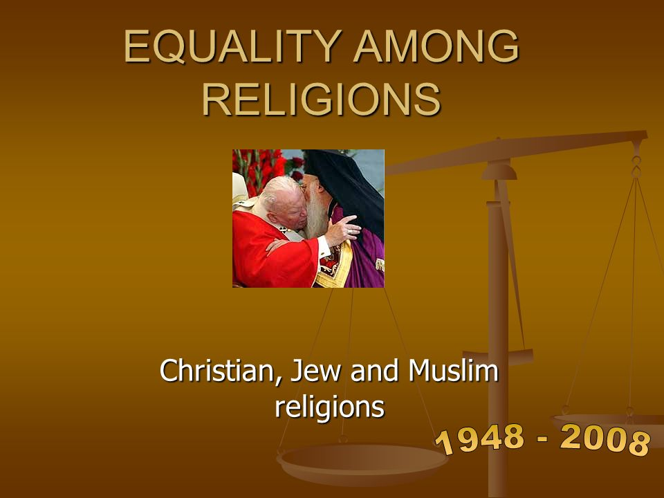 EQUALITY AMONG RELIGIONS Christian, Jew and Muslim religions