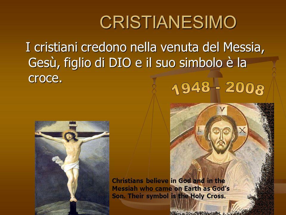 CRISTIANESIMO CRISTIANESIMO I cristiani credono nella venuta del Messia, Gesù, figlio di DIO e il suo simbolo è la croce. I cristiani credono nella ve
