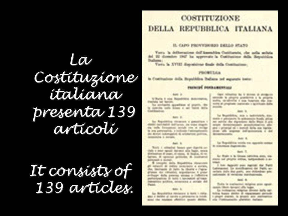 La Costituzione italiana presenta 139 articoli It consists of 139 articles.