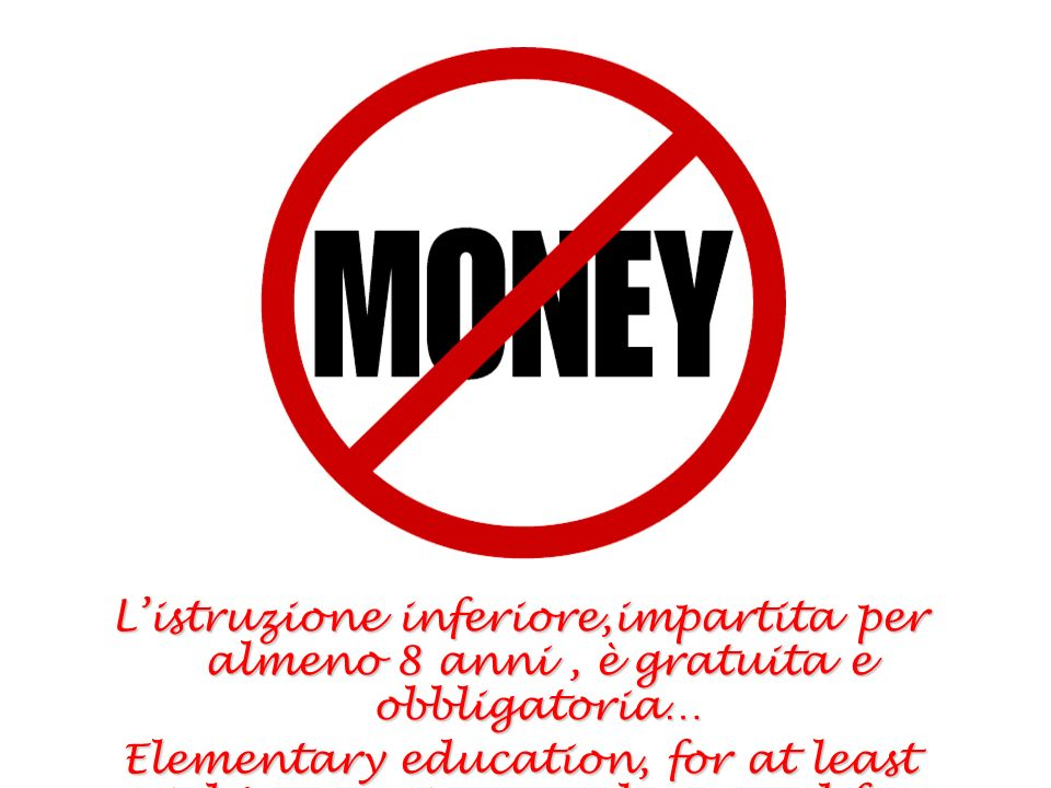Listruzione inferiore,impartita per almeno 8 anni, è gratuita e obbligatoria… Elementary education, for at least eight years, is compulsory and free.
