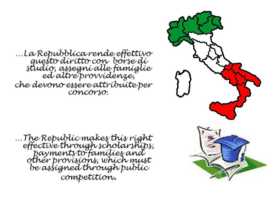 …La Repubblica rende effettivo questo diritto con borse di studio, assegni alle famiglie ed altre provvidenze, che devono essere attribuite per concorso.