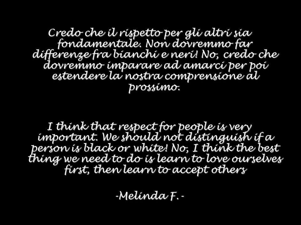 Credo che il rispetto per gli altri sia fondamentale.