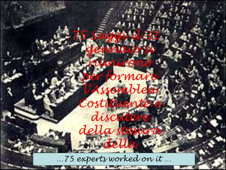 75 Saggi il 31 gennaio si riunirono per formare lAssemblea Costituente e discutere della stesura della Costituzione …75 experts worked on it …