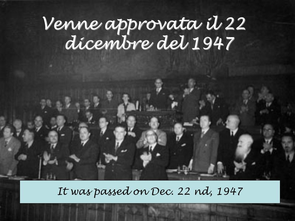 Venne approvata il 22 dicembre del 1947 It was passed on Dec. 22 nd, 1947