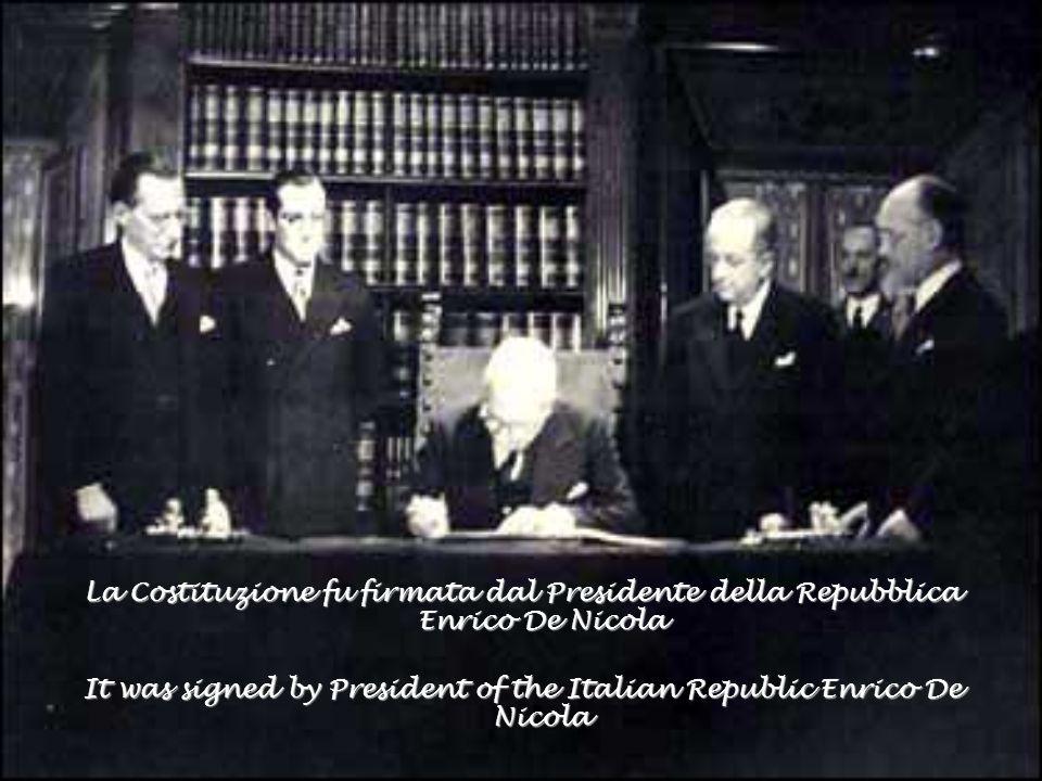 La Costituzione fu firmata dal Presidente della Repubblica Enrico De Nicola It was signed by President of the Italian Republic Enrico De Nicola