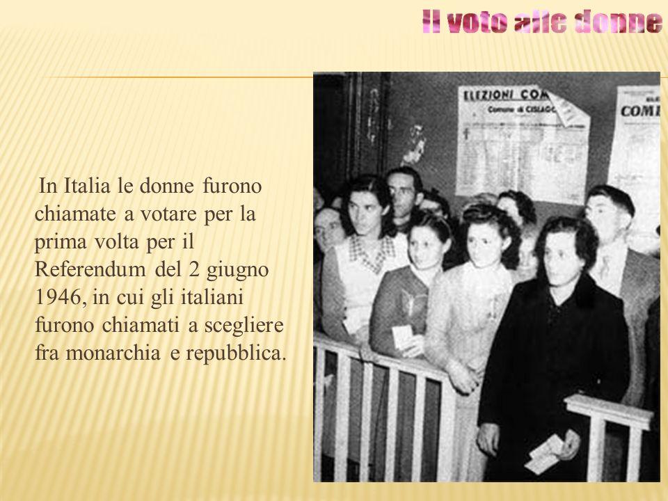In Italia le donne furono chiamate a votare per la prima volta per il Referendum del 2 giugno 1946, in cui gli italiani furono chiamati a scegliere fr