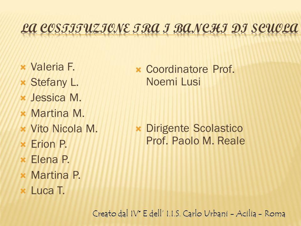 Valeria F. Stefany L. Jessica M. Martina M. Vito Nicola M. Erion P. Elena P. Martina P. Luca T. Coordinatore Prof. Noemi Lusi Dirigente Scolastico Pro