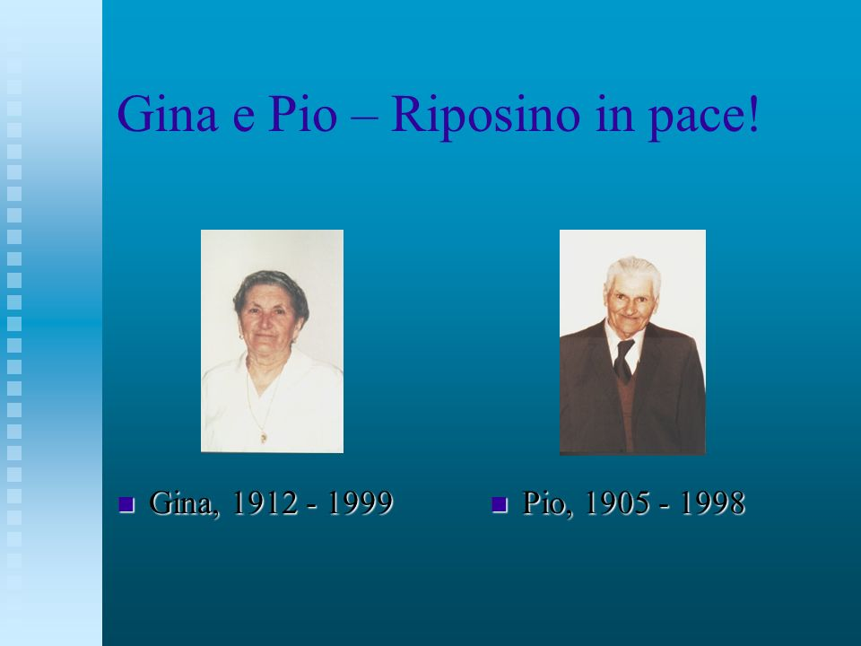 Gina e Pio – Riposino in pace! n Gina, 1912 - 1999 n Pio, 1905 - 1998