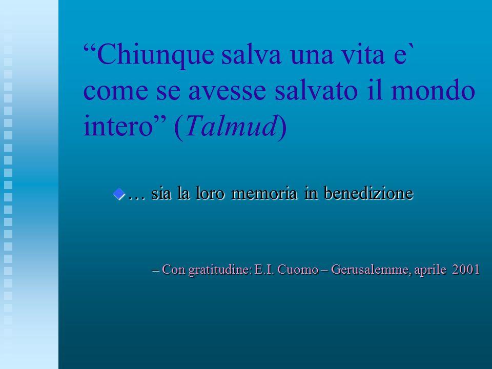 Chiunque salva una vita e` come se avesse salvato il mondo intero (Talmud) u … sia la loro memoria in benedizione – Con gratitudine: E.I.