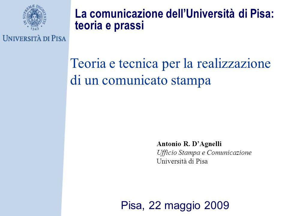 La comunicazione dellUniversità di Pisa: teoria e prassi Pisa, 22 maggio 2009 Teoria e tecnica per la realizzazione di un comunicato stampa Antonio R.