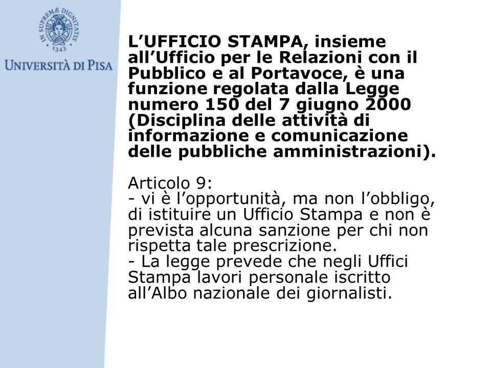 LUFFICIO STAMPA, insieme allUfficio per le Relazioni con il Pubblico e al Portavoce, è una funzione regolata dalla Legge numero 150 del 7 giugno 2000 (Disciplina delle attività di informazione e comunicazione delle pubbliche amministrazioni).
