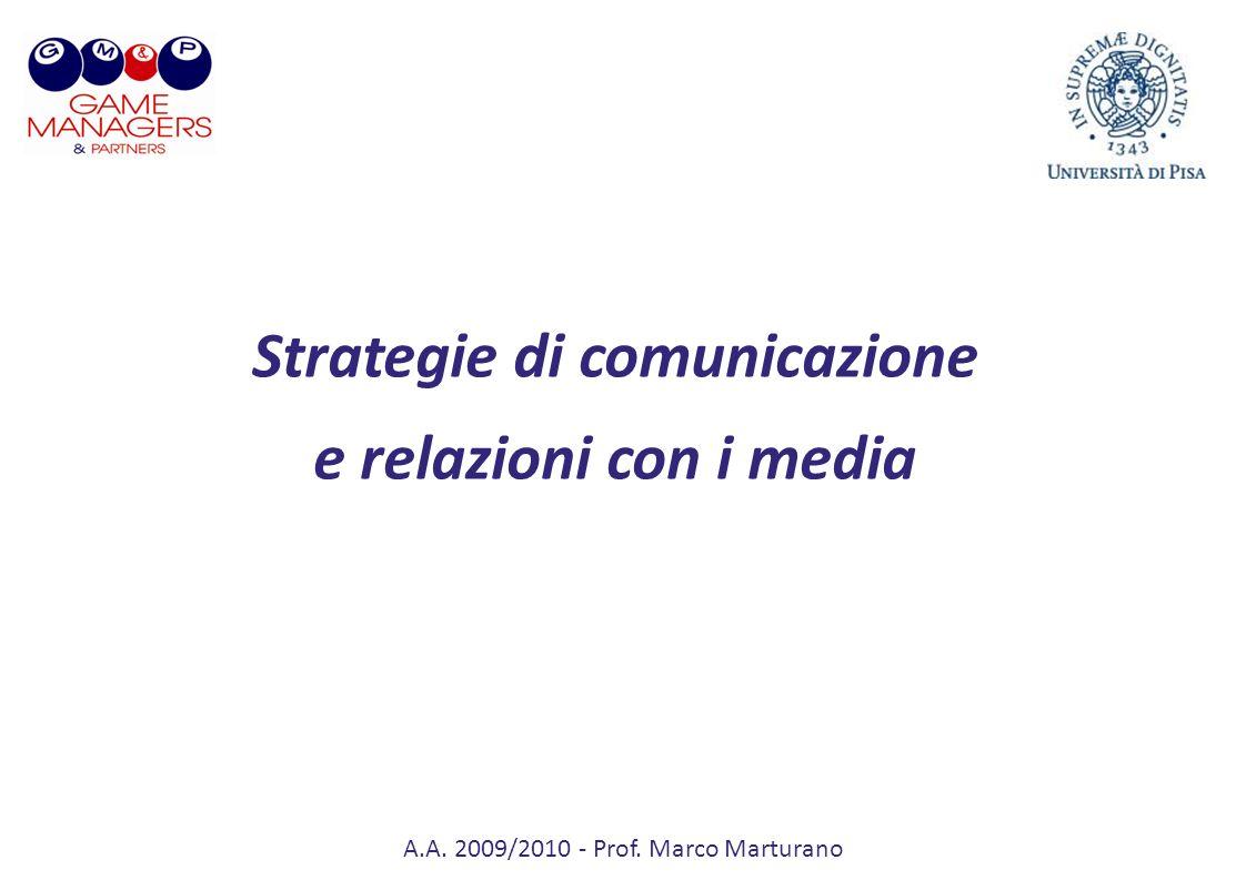 A.A. 2009/2010 - Prof. Marco Marturano Strategie di comunicazione e relazioni con i media
