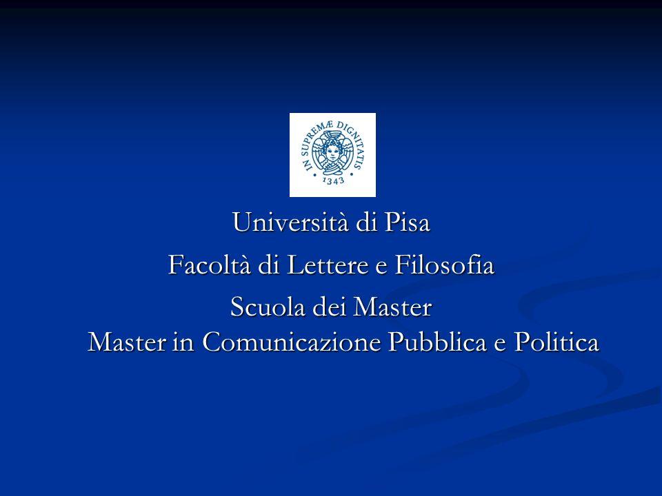 Università di Pisa Facoltà di Lettere e Filosofia Scuola dei Master Master in Comunicazione Pubblica e Politica
