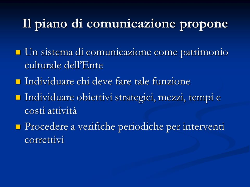 Il piano di comunicazione propone Un sistema di comunicazione come patrimonio culturale dellEnte Un sistema di comunicazione come patrimonio culturale