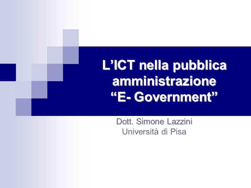 LICT nella pubblica amministrazione E- Government Dott. Simone Lazzini Università di Pisa