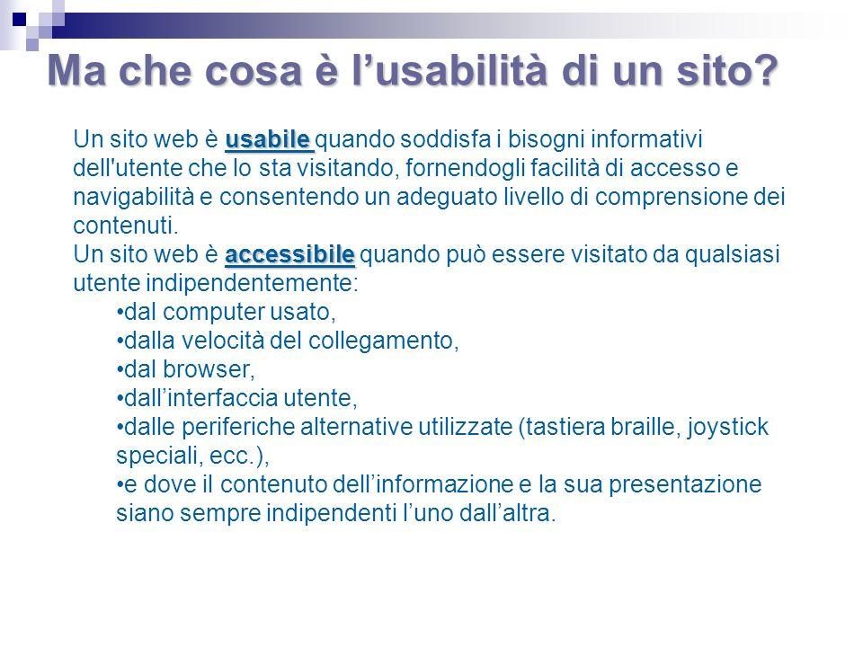 Ma che cosa è lusabilità di un sito? usabile Un sito web è usabile quando soddisfa i bisogni informativi dell'utente che lo sta visitando, fornendogli
