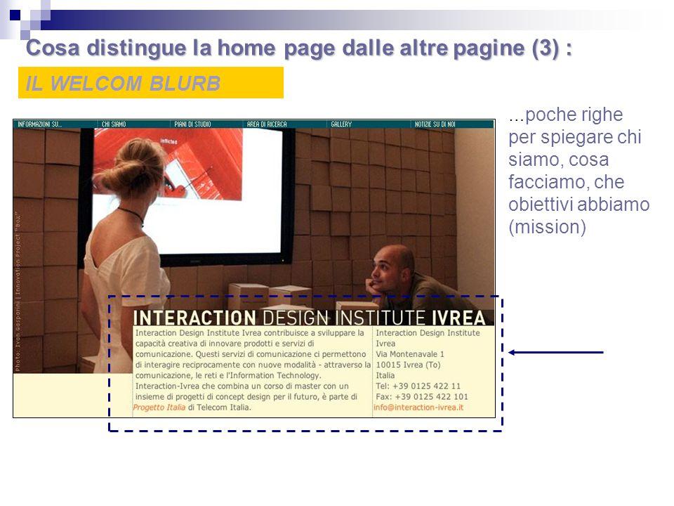 IL WELCOM BLURB … poche righe per spiegare chi siamo, cosa facciamo, che obiettivi abbiamo (mission) Cosa distingue la home page dalle altre pagine (3