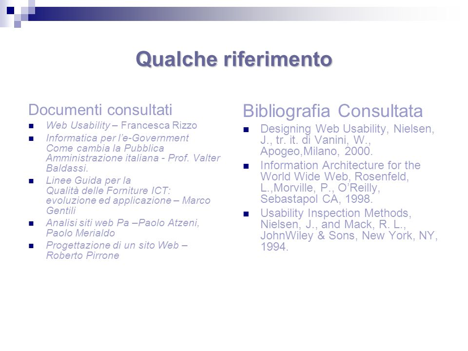 Qualche riferimento Documenti consultati Web Usability – Francesca Rizzo Informatica per le-Government Come cambia la Pubblica Amministrazione italian