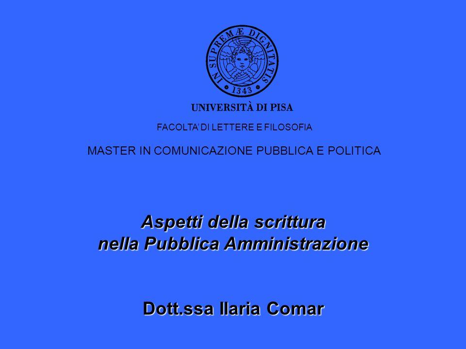 Aspetti della scrittura nella Pubblica Amministrazione Dott.ssa Ilaria Comar FACOLTA DI LETTERE E FILOSOFIA MASTER IN COMUNICAZIONE PUBBLICA E POLITIC