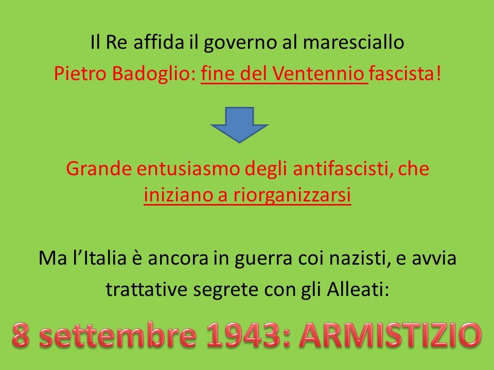 Il Re affida il governo al maresciallo Pietro Badoglio: fine del Ventennio fascista.