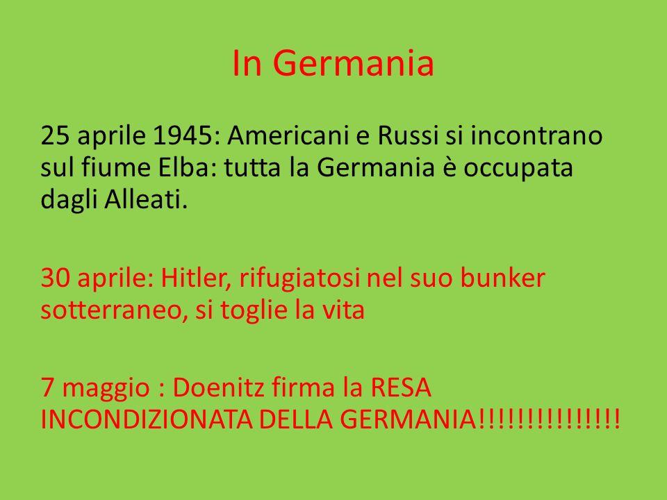 In Germania 25 aprile 1945: Americani e Russi si incontrano sul fiume Elba: tutta la Germania è occupata dagli Alleati. 30 aprile: Hitler, rifugiatosi