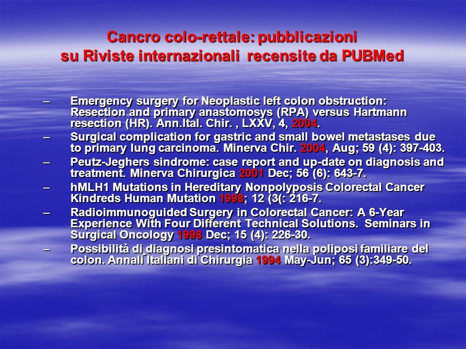 Cancro colo-rettale: pubblicazioni su Riviste internazionali recensite da PUBMed –Emergency surgery for Neoplastic left colon obstruction: Resection and primary anastomosys (RPA) versus Hartmann resection (HR).