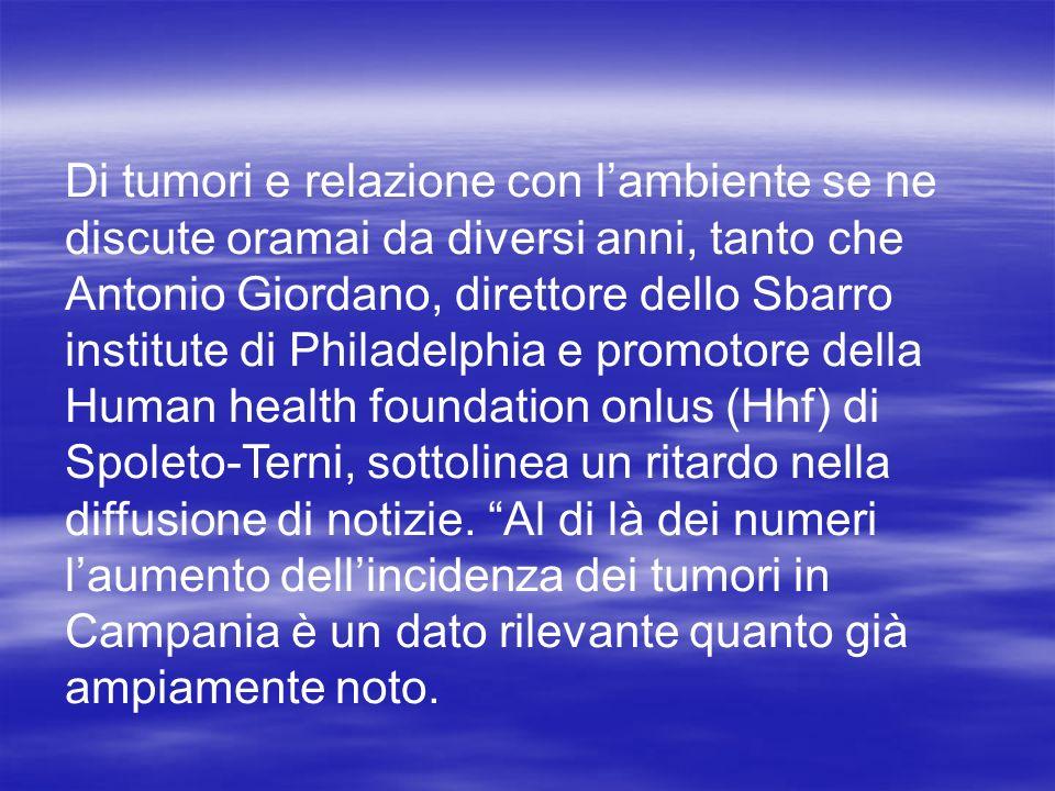 Di tumori e relazione con lambiente se ne discute oramai da diversi anni, tanto che Antonio Giordano, direttore dello Sbarro institute di Philadelphia