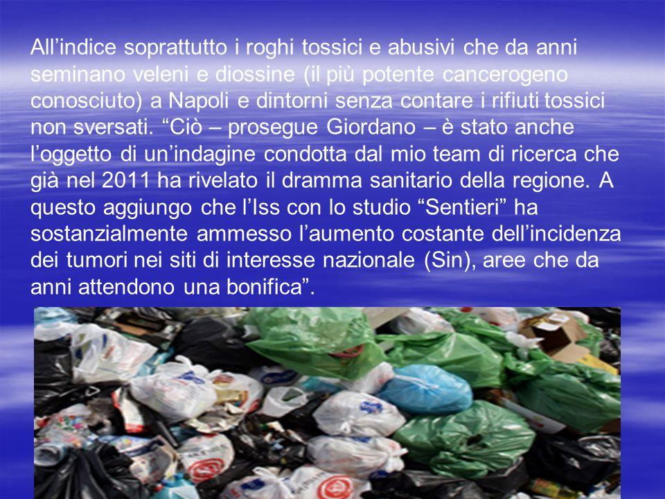 Allindice soprattutto i roghi tossici e abusivi che da anni seminano veleni e diossine (il più potente cancerogeno conosciuto) a Napoli e dintorni senza contare i rifiuti tossici non sversati.
