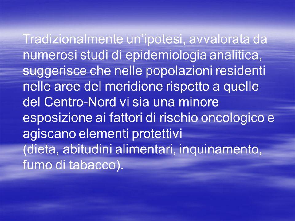 Tradizionalmente unipotesi, avvalorata da numerosi studi di epidemiologia analitica, suggerisce che nelle popolazioni residenti nelle aree del meridio