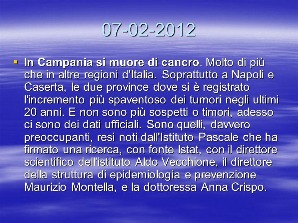 07-02-2012 In Campania si muore di cancro. Molto di più che in altre regioni d'Italia. Soprattutto a Napoli e Caserta, le due province dove si è regis