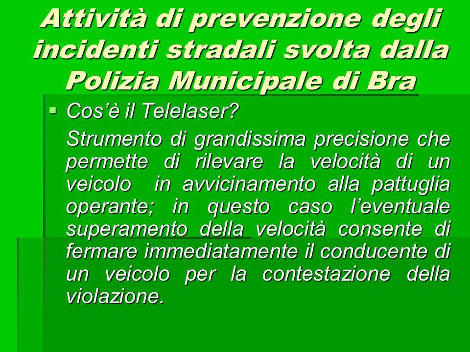 Attività di prevenzione degli incidenti stradali svolta dalla Polizia Municipale di Bra Cosè il Telelaser.