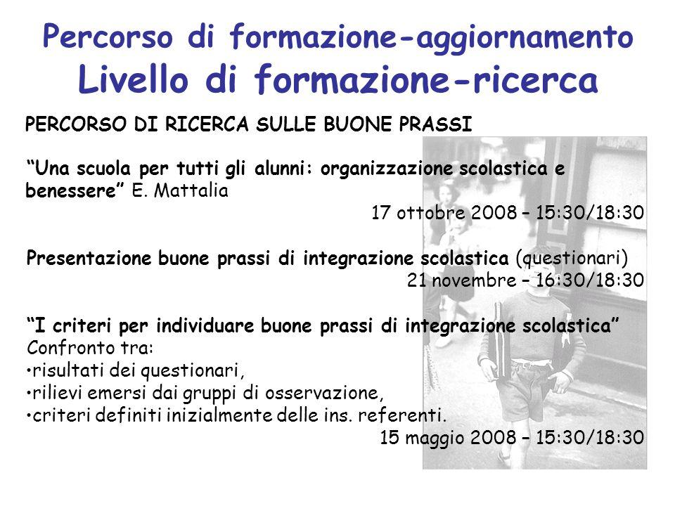 Percorso di formazione-aggiornamento Livello di formazione-ricerca Una scuola per tutti gli alunni: organizzazione scolastica e benessere E. Mattalia
