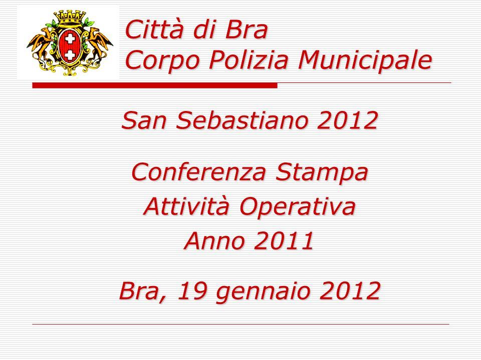 Città di Bra Corpo Polizia Municipale San Sebastiano 2012 Conferenza Stampa Attività Operativa Anno 2011 Bra, 19 gennaio 2012