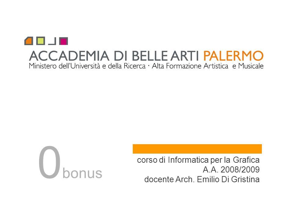 corso di Informatica per la Grafica A.A. 2008/2009 docente Arch. Emilio Di Gristina 0 bonus