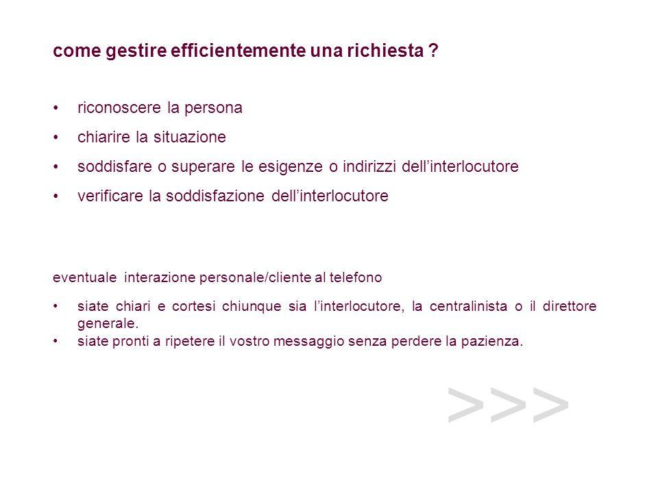 >>> come gestire efficientemente una richiesta ? riconoscere la persona chiarire la situazione soddisfare o superare le esigenze o indirizzi dellinter