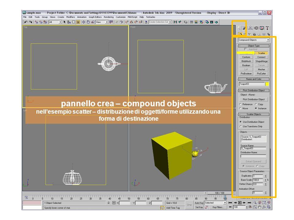 pannello crea – compound objects nellesempio scatter – distribuzione di oggetti/forme utilizzando una forma di destinazione