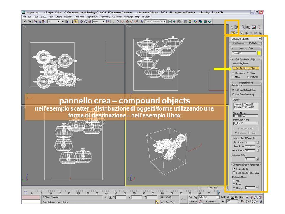 pannello crea – compound objects nellesempio scatter – distribuzione di oggetti/forme utilizzando una forma di destinazione – nellesempio il box