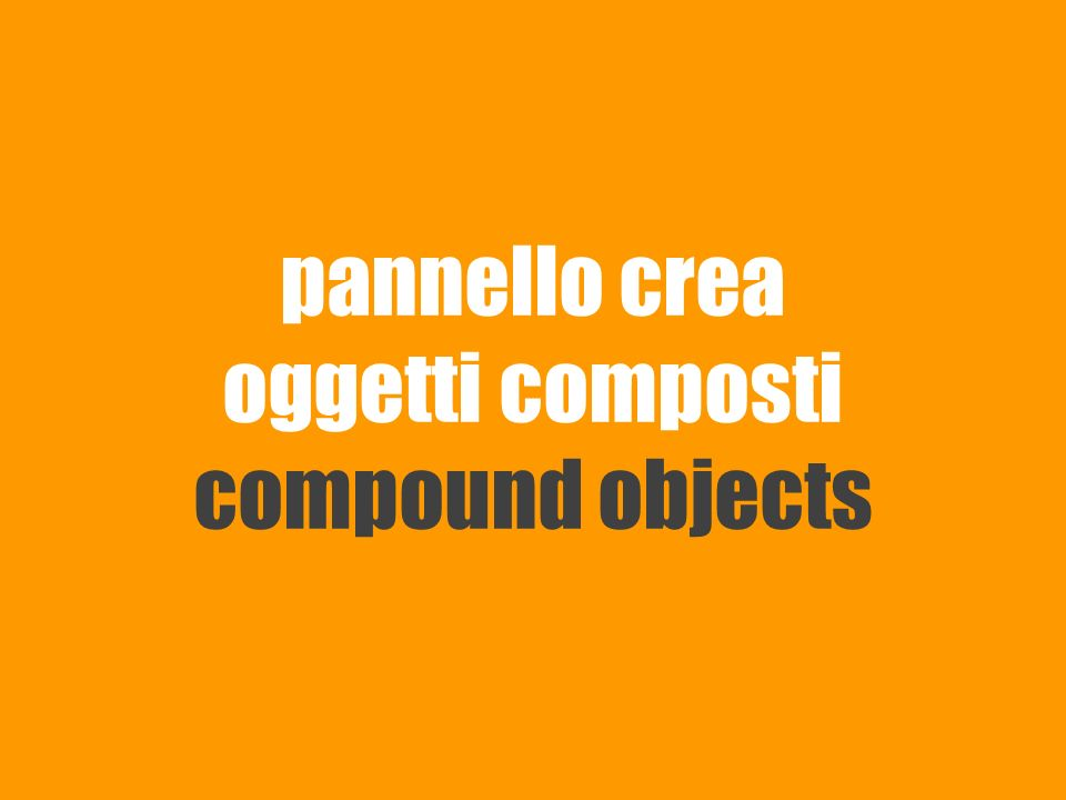 pannello crea oggetti composti compound objects