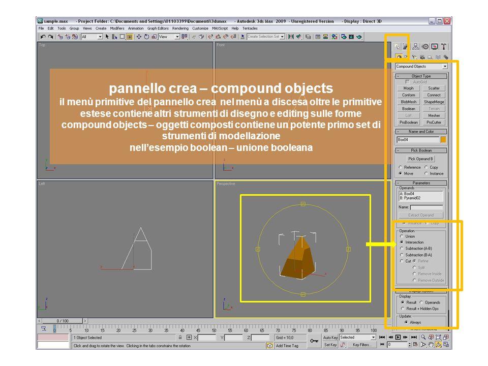 pannello crea – compound objects altri strumenti sono il blobmesh e il mesher si rimanda al manuale di 3ds per ulteriori info