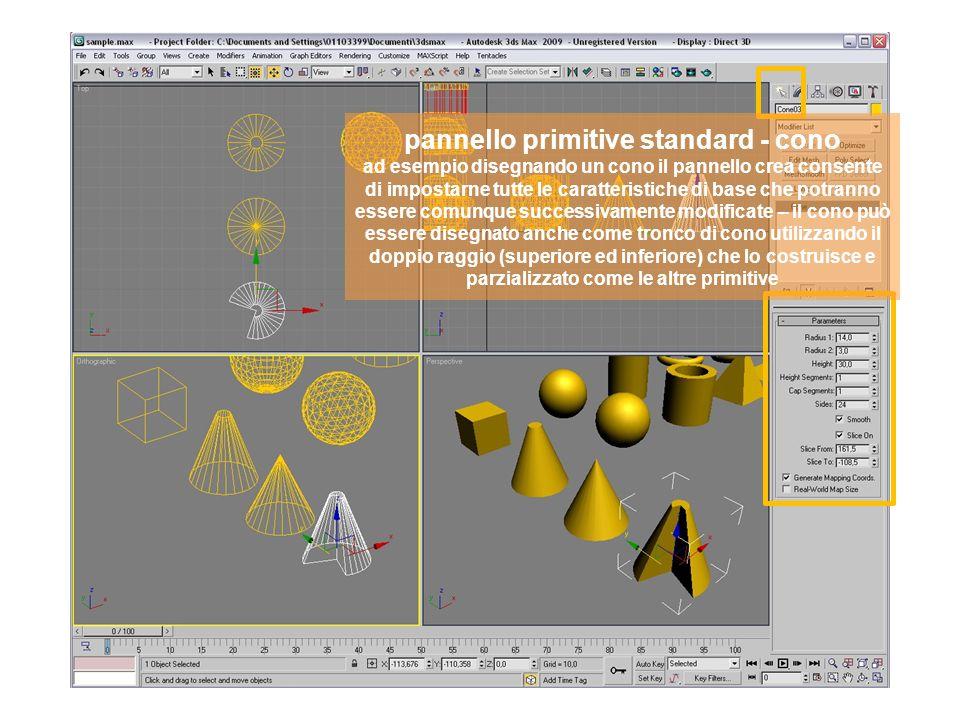 pannello primitive standard - cono ad esempio disegnando un cono il pannello crea consente di impostarne tutte le caratteristiche di base che potranno essere comunque successivamente modificate – il cono può essere disegnato anche come tronco di cono utilizzando il doppio raggio (superiore ed inferiore) che lo costruisce e parzializzato come le altre primitive