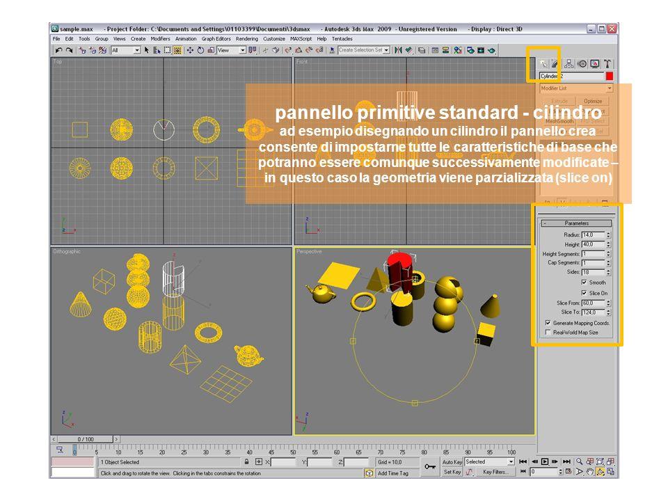 pannello primitive standard - cilindro ad esempio disegnando un cilindro il pannello crea consente di impostarne tutte le caratteristiche di base che potranno essere comunque successivamente modificate – in questo caso la geometria viene parzializzata (slice on)