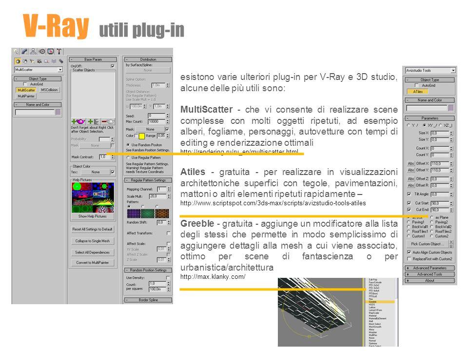 V-Ray utili plug-in esistono varie ulteriori plug-in per V-Ray e 3D studio, alcune delle più utili sono: MultiScatter - che vi consente di realizzare