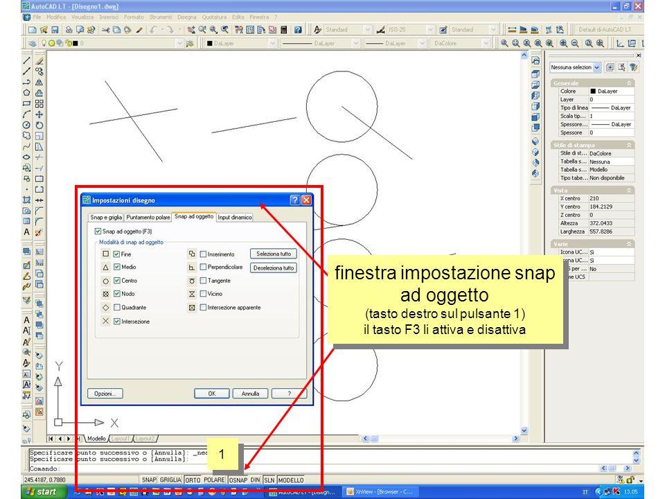 1 1 finestra impostazione snap ad oggetto (tasto destro sul pulsante 1) il tasto F3 li attiva e disattiva