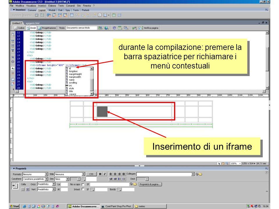 durante la compilazione: premere la barra spaziatrice per richiamare i menù contestuali Inserimento di un iframe